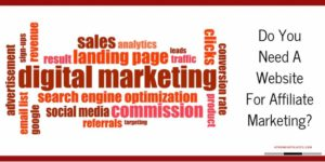 Do You Need A Website For Affiliate Marketing graphic