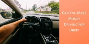 Can You Make Money Driving For Uber - Hands On Steering Wheel