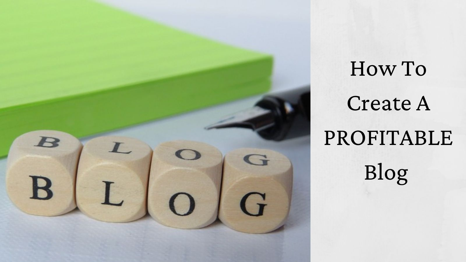 How To Create A Profitable Blog - The Word BLOG Spelled In Cubes
