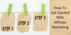 How To Get Started With Affiliate Marketing Step By Step - Step 1, Step 2, and Step 3 On Clothespins