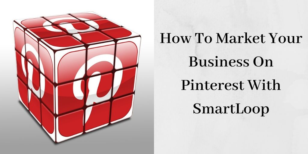 How To Market Your Business On Pinterest With SmartLoop - Pinterest Cube
