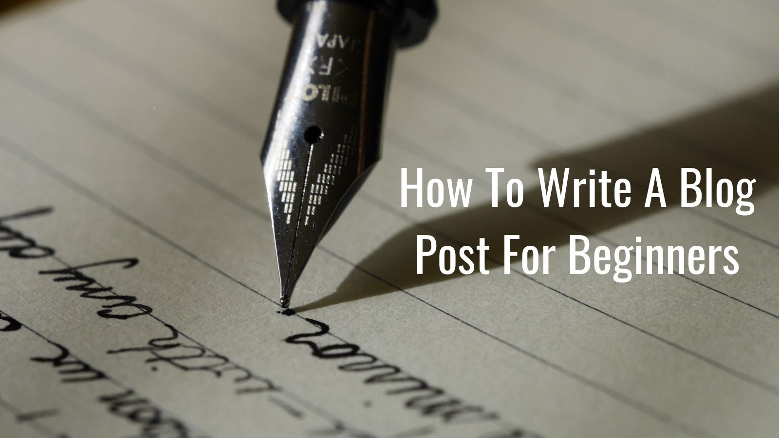 How To Write A Blog Post For Beginners - Pen and Ink