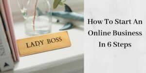 Start An Online Business In 6 Steps: Pay Attention Stay-At-Home Moms