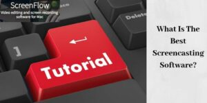 What Is The Best Screencasting Software - Graphic