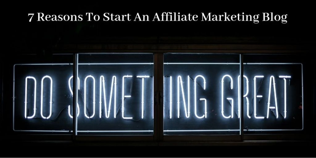 7 Reasons To Start An Affiliate Marketing Blog - Do Something Great Banner