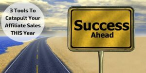 3 Tools To Catapult Your Affiliate Sales - Success Ahead Sign