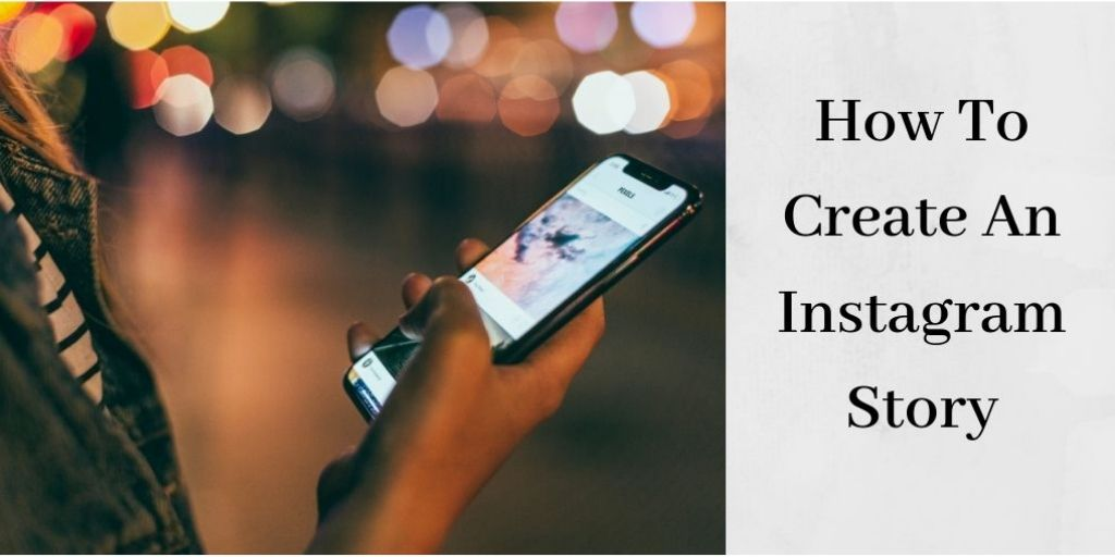 How To Create An Instagram Story - Person On Cell Phone
