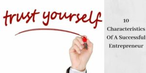 """10 Characteristics Of A Successful Entrepreneur - The Words """"Trust Yourself"""""""