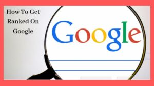 How To Get Ranked On Google - Magnifying Glass On Google Logo