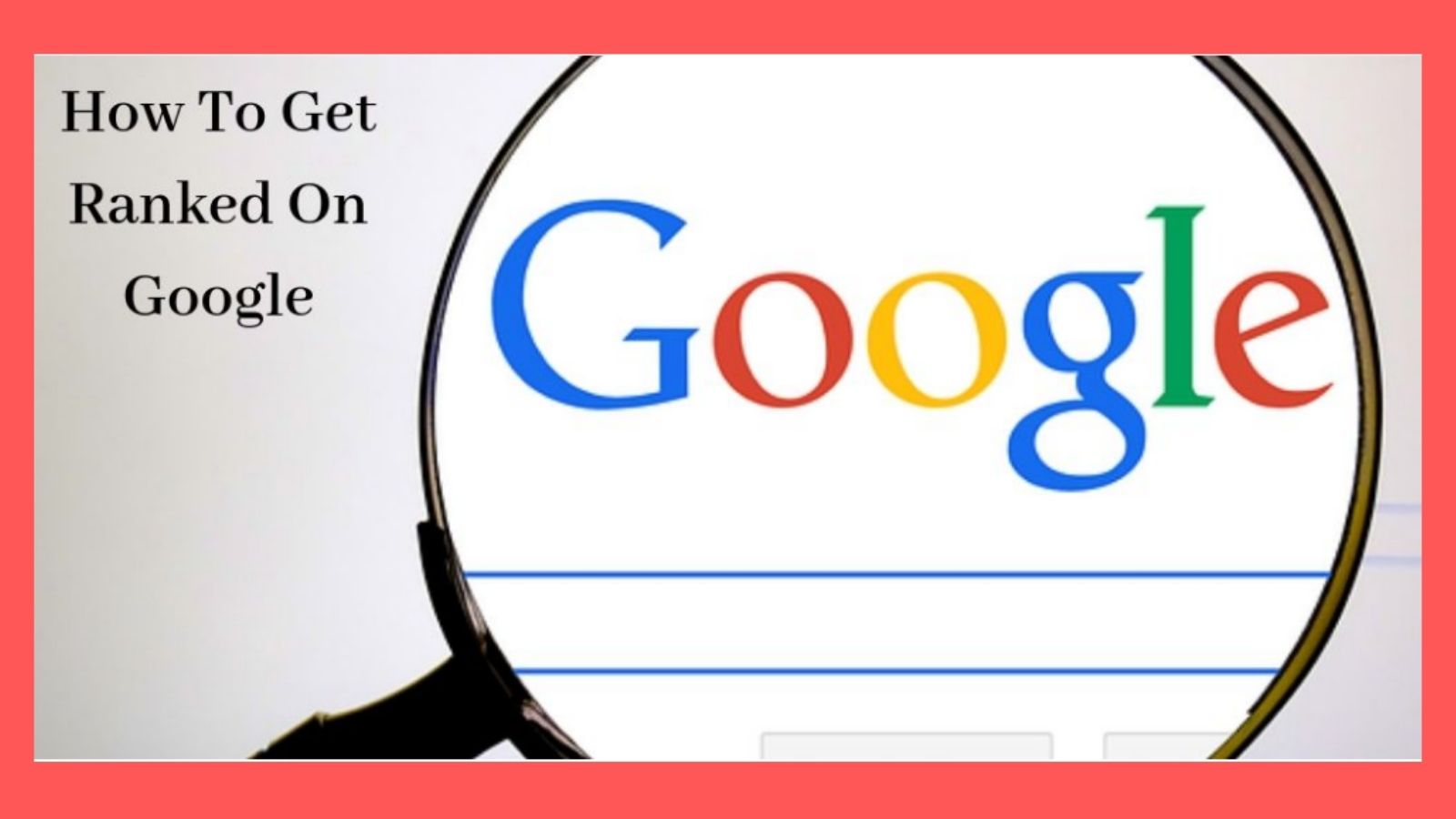 How To Rank Higher In The Search Engines - Magnifying Glass On Google Logo