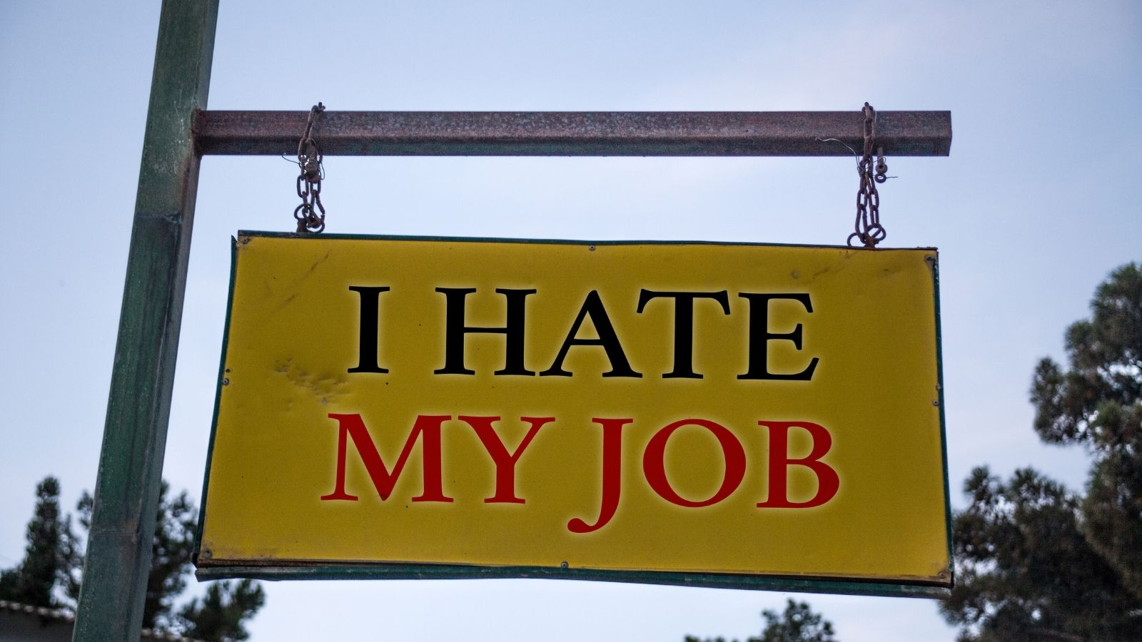 5 Signs It Is Time To Leave Your Job For Good - Sign That Says I Hate My Job