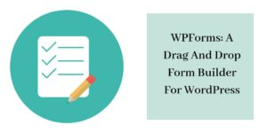 WPForms: A Drag And Drop Form Builder For WordPress