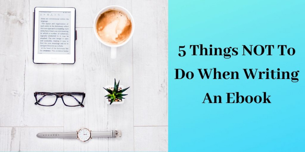 5 Things NOT To Do When Writing An Ebook - Tablet By Cup Of Coffee